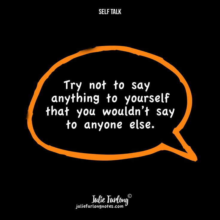 It's important to think about what you are saying to yourself, be kind and say nice things. Take a look: juliefurlongnotes.com