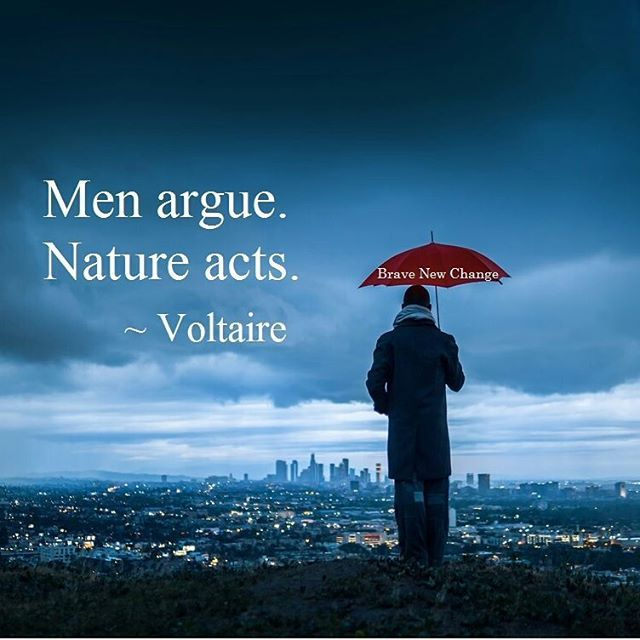 """""""Men argue. Nature acts."""" Or in the case of climate change, nature REACTS....  http://www.bravenewchange.com/"""