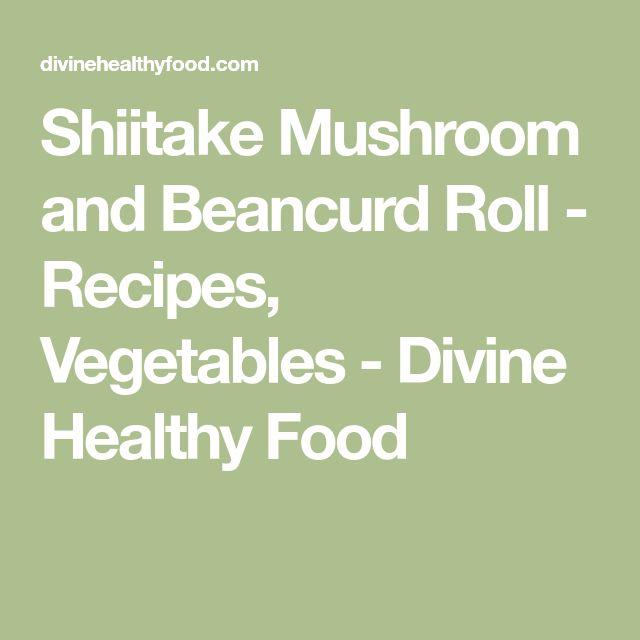 Shiitake Mushroom and Beancurd Roll - Recipes, Vegetables - Divine Healthy Food