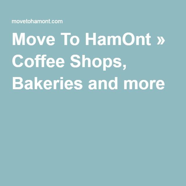 Move To HamOnt » Coffee Shops, Bakeries and more