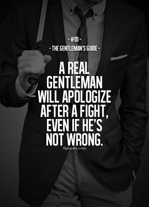 Mr Attitude - a real gentleman will apologise after a fight, even if he's not wrong