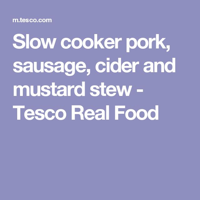 Slow cooker pork, sausage, cider and mustard stew - Tesco Real Food