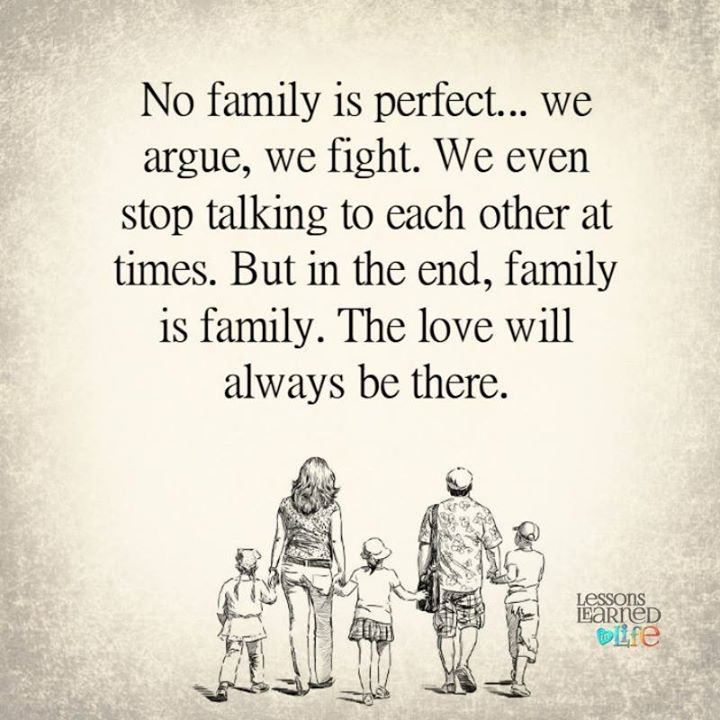 No family is perfect… we argue, we fight. We even stop