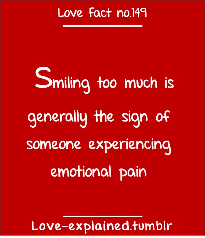 Love facts... So if i frown, i'm in pain, and if i smile, im in pain... Why can't i just be happy?!