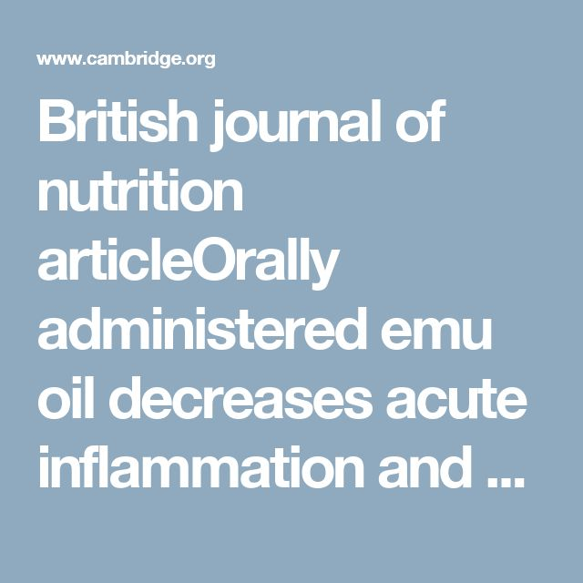 British journal of nutrition articleOrally administered emu oil decreases acute inflammation and alters selected small intestinal parameters in a rat model of mucositis | British Journal of Nutrition | Cambridge Core
