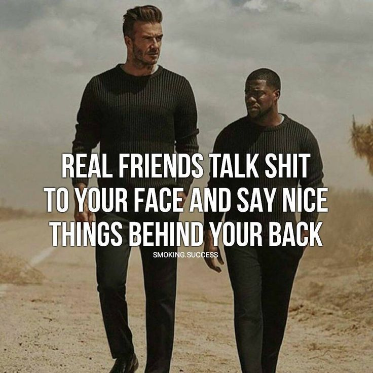 Real Friends Talk Shit To Your Face And Say Nice Things Behind