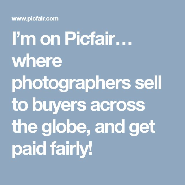 I'm on Picfair… where photographers sell to buyers across the globe, and get paid fairly!