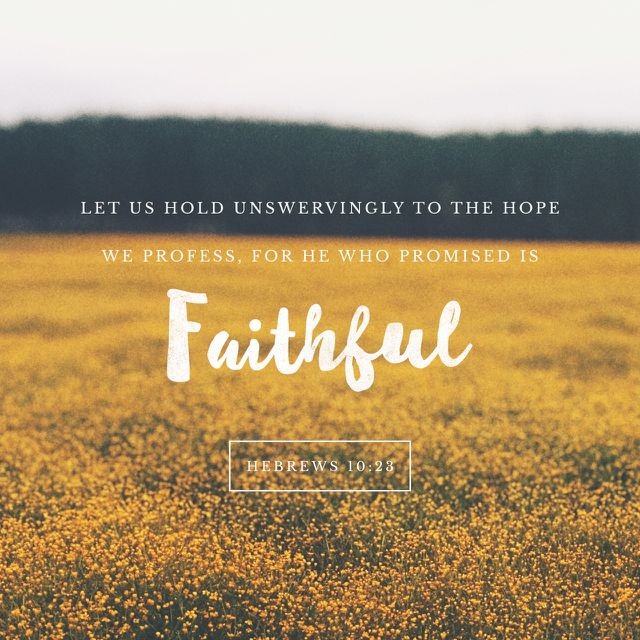 """""""Let us hold fast the profession of our faith without wavering; (for he is faithful that promised;)"""" Hebrews 10:23 KJV http://bible.com/1/heb.10.23.kjv"""