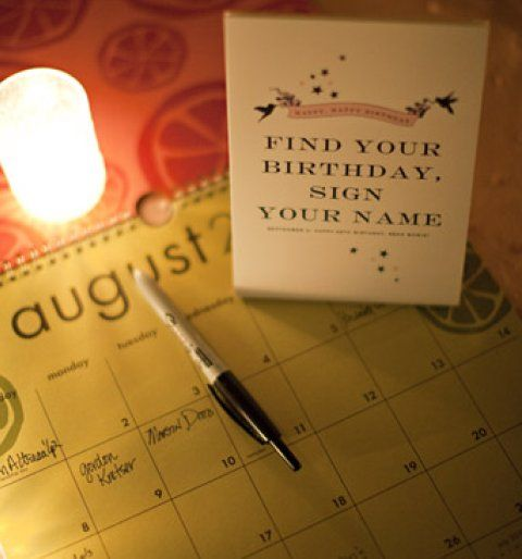Next to the guest book, have your guests find their birthday on the calendar and write in their names, a sure-fire way you'll never forget someone's special day.