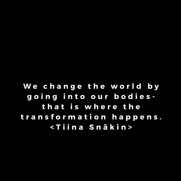"""""""We change the world by going into our bodies. That is where the transformation happens."""" Quote"""
