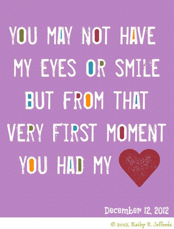 ou May Not Have My Eyes Or Smile But From That Very First Moment You Had My Heart Adoption Date Print. $18.00, via Etsy.