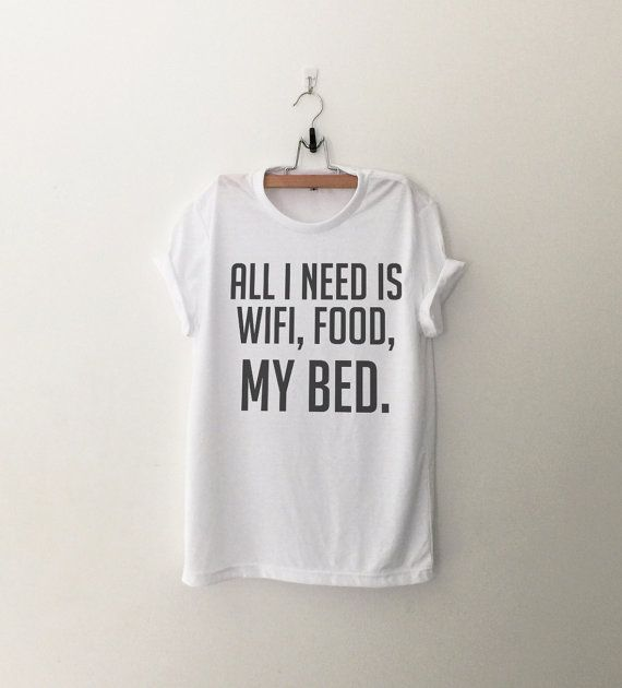 All I need is wifi food my bed • Sweatshirt • Clothes Casual Outift for • teens • movies • girls • women •. summer • fall • spring • winter • outfit ideas • hipster • dates • school • parties • Tumblr Teen Fashion Print Tee Shirt
