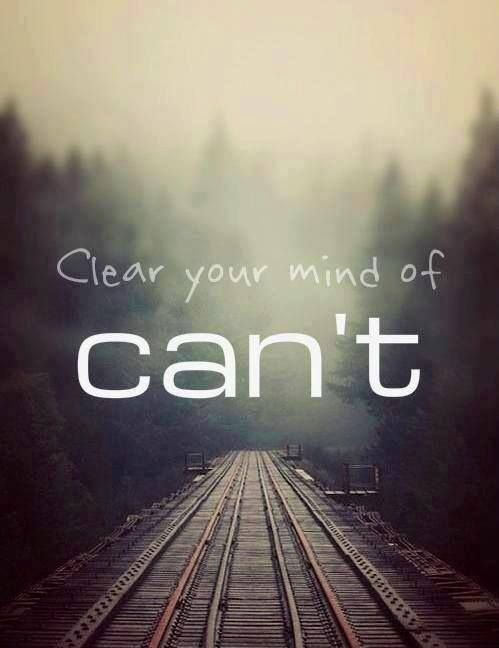 Clear your mind of CAN'T !