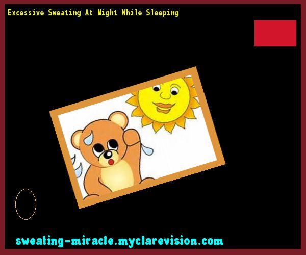Excessive Sweating At Night While Sleeping 225638 - Your Body to Stop Excessive Sweating In 48 Hours - Guaranteed!