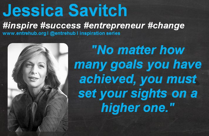"""""""No matter how many goals you have achieved, you must set your sights on a higher one."""" #JessicaSavitch #inspiration #quotes for #entrepreneurs #startup #Business & #smallbusiness www.entrehub.org  #entrehub #leanstartup"""