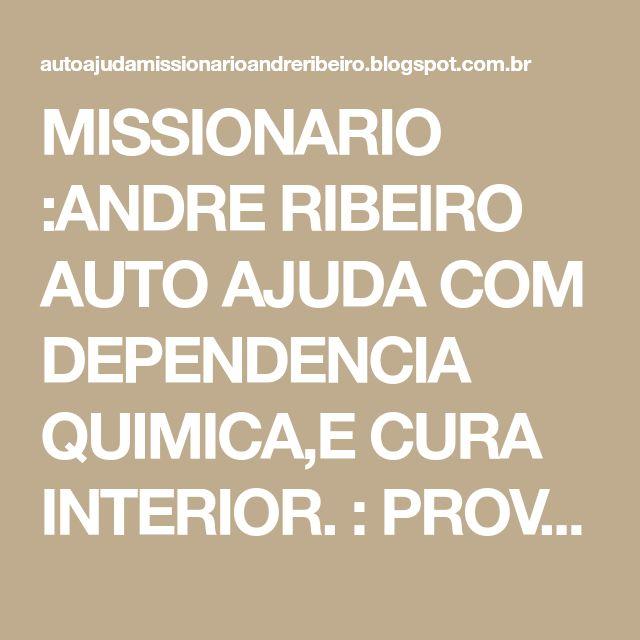 MISSIONARIO :ANDRE RIBEIRO AUTO AJUDA COM DEPENDENCIA QUIMICA,E CURA INTERIOR. : PROVÉRBIOS DO DIA 16.