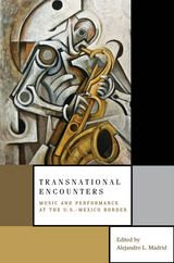 Transnational Encounters: Music and Performance at the U.S.-Mexico Border ~ Madrid, Alejandro L. ~ Oxford University Press ~ 2011
