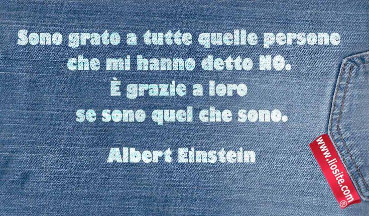 """Sono i NO che ci fanno crescere.... """"Sono grato a tutte quelle persone che mi hanno detto NO.  È grazie a loro se sono quel che sono.  Albert Einstein""""  #AlbertEinstein, #direno, #crescere, #genitori, #figli, #liosite, #citazioniItaliane, #frasibelle, #frasilibri, #citazionidalibri, #italianquotes, #sensodellavita, #perledisaggezza, #perledacondividere, #frasimotivazionali, #frasiispirazionali, #aforismi, #graphtag, #immaginiparlanti, #citazionifotografiche, #graphicquotes, #graphquotes…"""