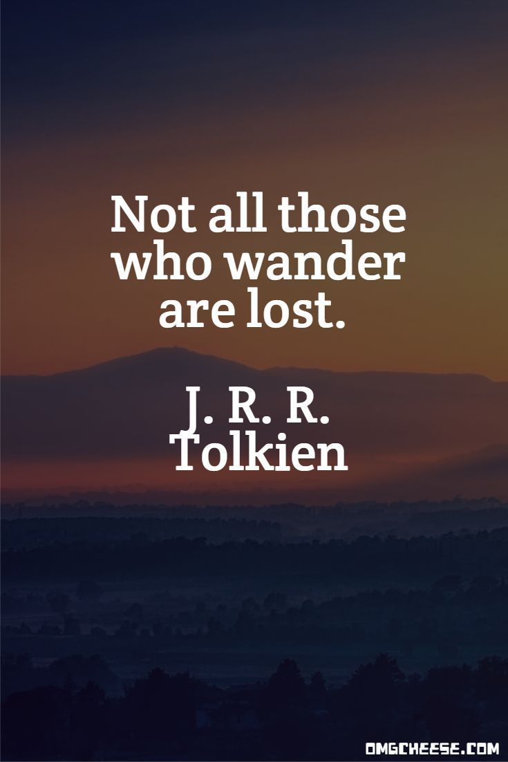 Not All Those Who Wander Are Lost J R R Tolkien Love Funny Quotes And Inspirational Quotes Inspirational Quotes Best Inspirational Quotes Tolkein Quotes