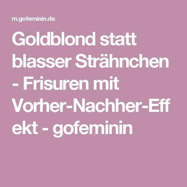 Goldblond statt blasser Strähnchen - Frisuren mit Vorher-Nachher-Effekt - gofeminin