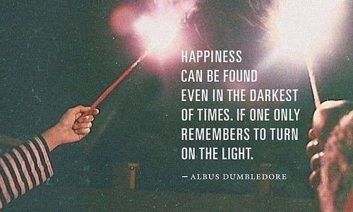Счастье может быть найдено даже в самые темные времена, если хотя бы один помнит как зажечь свет. (с) Альбус Дамблдор