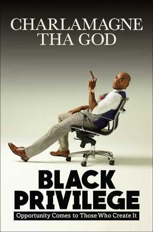 12 Black Privilege: Opportunity Comes to Those Who Create It by Charlamagne Tha God. The radio personality presents his life story and offers advice for success.