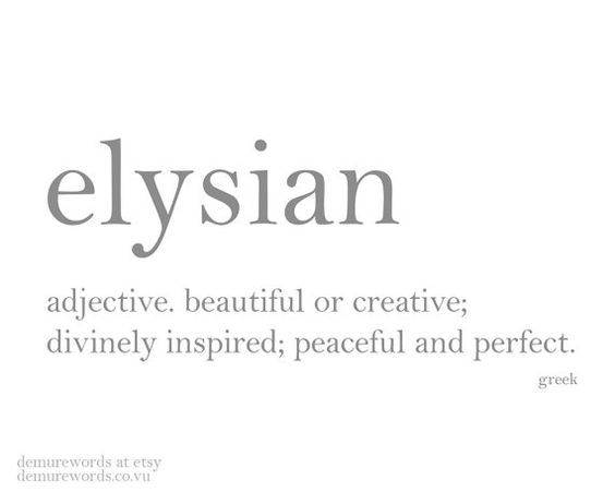 elysian - a greek word meaning beautiful or creative; divinely inspired; peaceful and perfect. print available on etsy.: