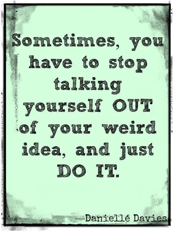 Stop talking yourself out of it! More quotes at danielledavies.com
