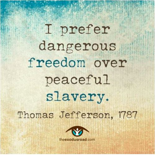 Inspirational quote about FREEDOM. What a strong push to DO SOMETHING about the terrifying realities of MODERN DAY SLAVERY. www.TheExodusRoad.com