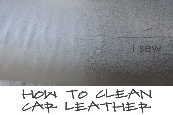 I Sew, Do You: How to clean car leather