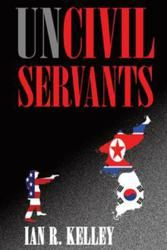 "Grounded in author Ian R. Kelley's years of experience in the region, the new novel ""UNCIVIL SERVANTS"" (published by iUniverse) is his extrapolation of one possible scenario of Korean reunification. Kelley writes…""with all the turmoil and unrest in the Middle East and concerns over Iran's developing nuclear weapons, we can't afford to forget the last remnant of the 'Bamboo Curtain' with nuclear strike capabilities…North Korea!"""