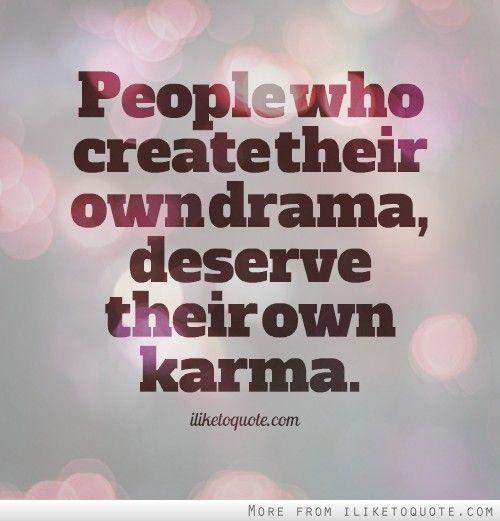 Quotes About Drama: People Who Create Their Own Drama, Deserve Their Own Karma
