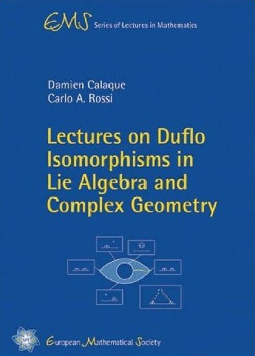 Lectures on Duflo isomorphisms in Lie algebra and complex geometry / Damien Calaque, Carlo A. Rossi