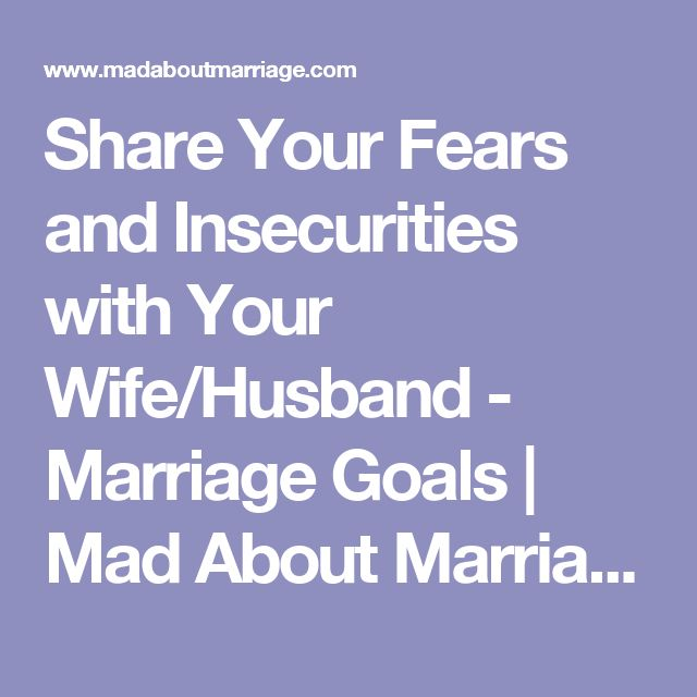 Share Your Fears and Insecurities with Your Wife/Husband - Marriage Goals | Mad About Marriage