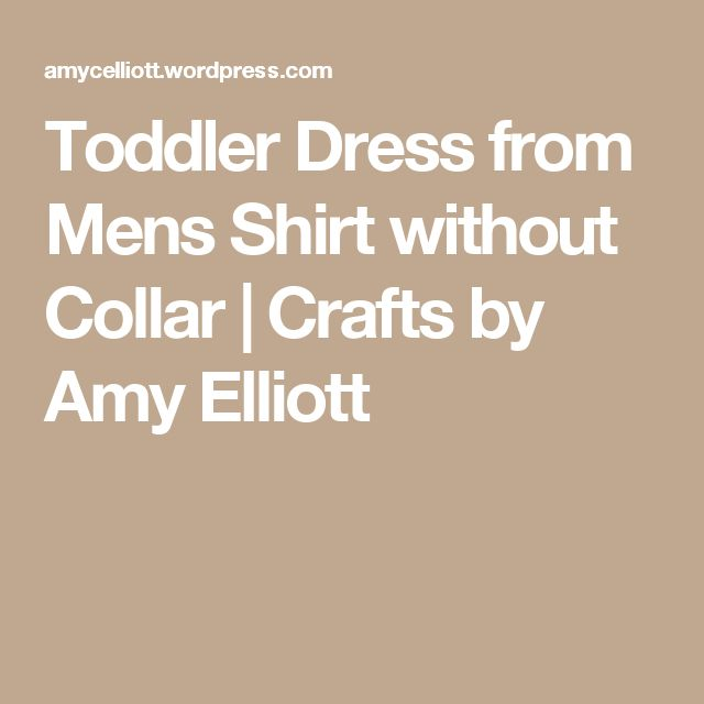 Toddler Dress from Mens Shirt without Collar | Crafts by Amy Elliott