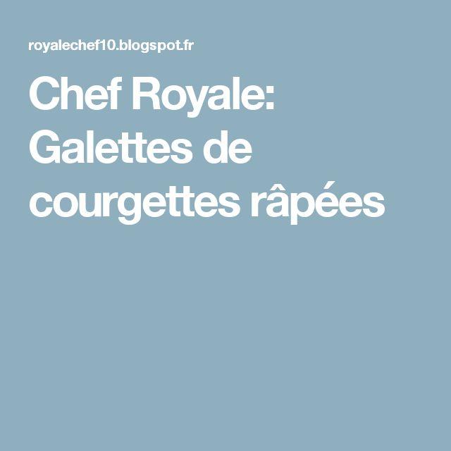 Chef Royale: Galettes de courgettes râpées