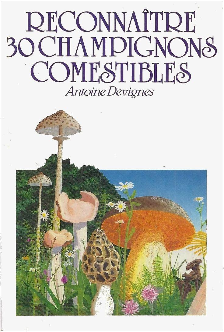 Leçons de choses: Antoine Devignes, Reconnaître 30 champignons comestibles