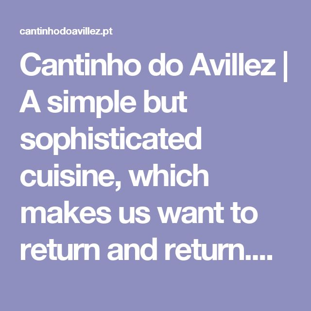 Cantinho do Avillez | A simple but sophisticated cuisine, which makes us want to return and return.Cantinho do Avillez | A simple but sophisticated cuisine, which makes us want to return and return.