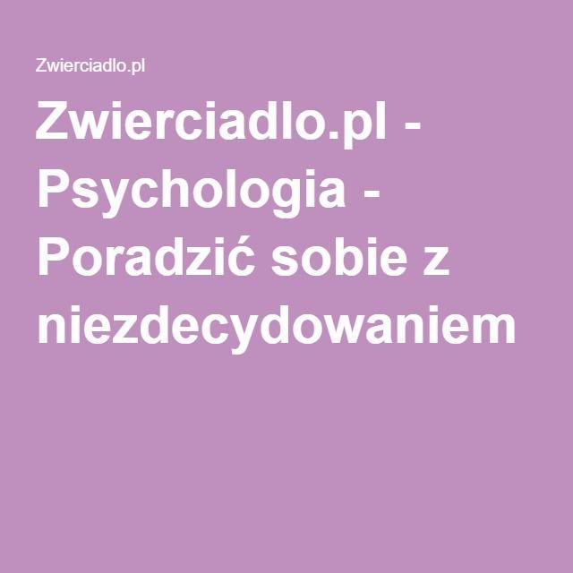 Zwierciadlo.pl - Psychologia - Poradzić sobie z niezdecydowaniem