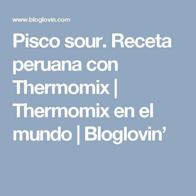 Pisco sour. Receta peruana con Thermomix   Thermomix en el mundo   Bloglovin'
