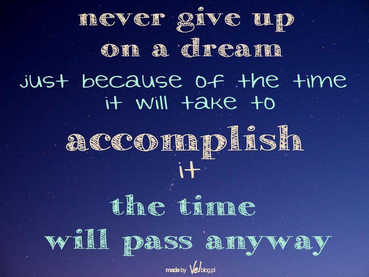 Motywacyjny poniedziałek: Nie rezygnuj z marzeń tylko dlatego, że wymagają czasu!