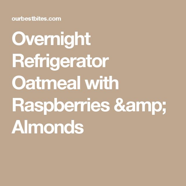 Overnight Refrigerator Oatmeal with Raspberries & Almonds