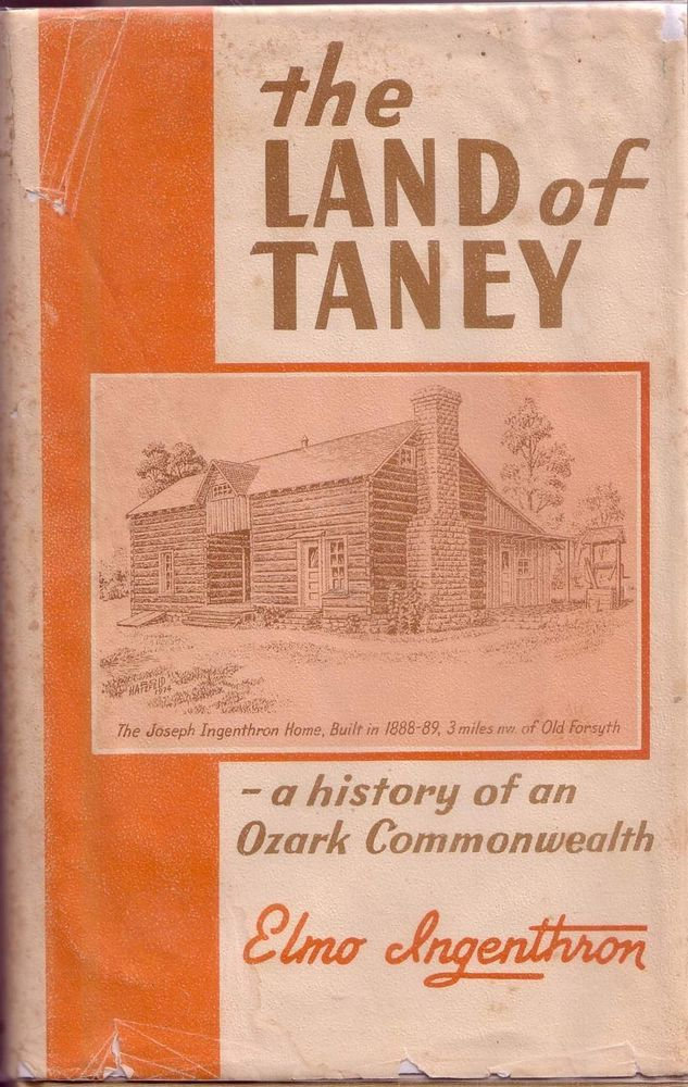 The LAND Of TANEY A History Of An OZARK Commonwealth Taney County Missouri
