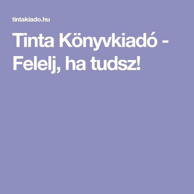 Tinta Könyvkiadó - Felelj, ha tudsz!