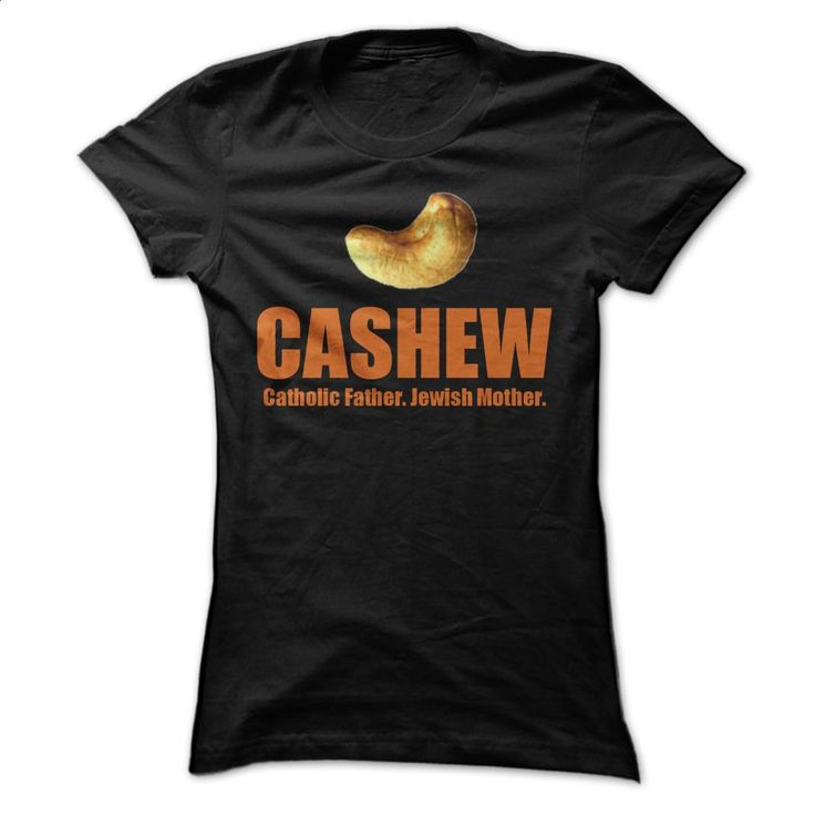 Cashew – Catholic Father, Jewish Mother T Shirt, Hoodie, Sweatshirts - custom made shirts #hoodie #fashion