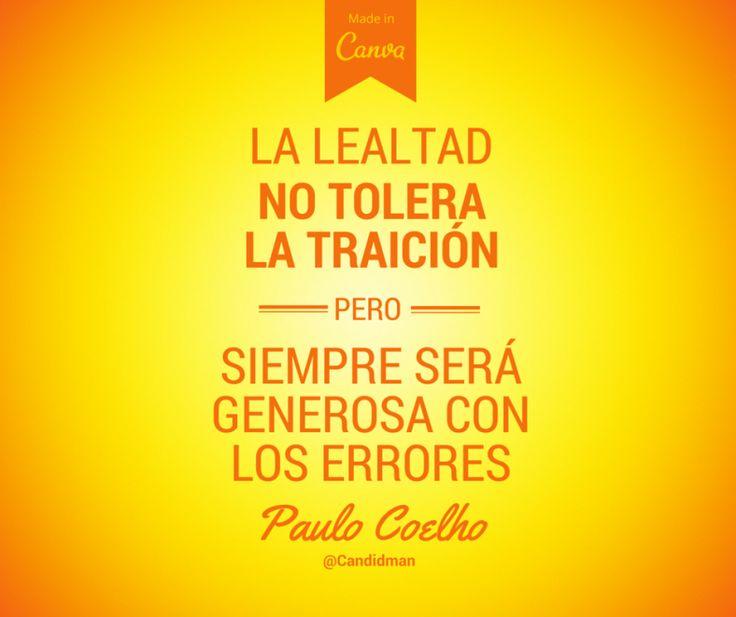 La lealtad no tolera la traición pero siempre será generosa con los errores. Paulo Coelho @Candidman #Paulo Coelho Candidman @candidman