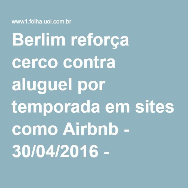 Berlim reforça cerco contra aluguel por temporada em sites como Airbnb - 30/04/2016 - Turismo - Folha de S.Paulo