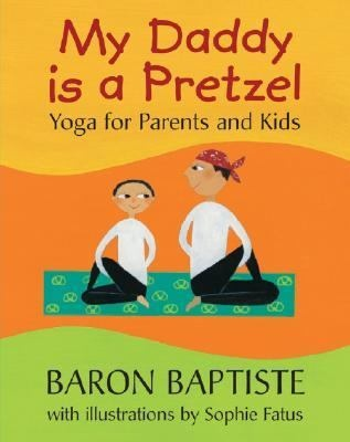 Bapiste, Baron- My daddy is a pretzel : yoga for parents and kids-  my kids love love love reading this together and doing all the yoga moves! Great book with excellent illustration