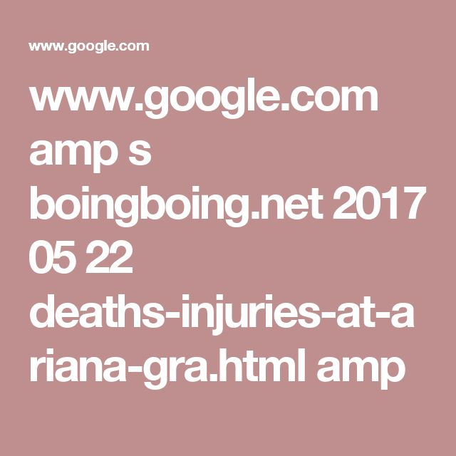 www.google.com amp s boingboing.net 2017 05 22 deaths-injuries-at-ariana-gra.html amp