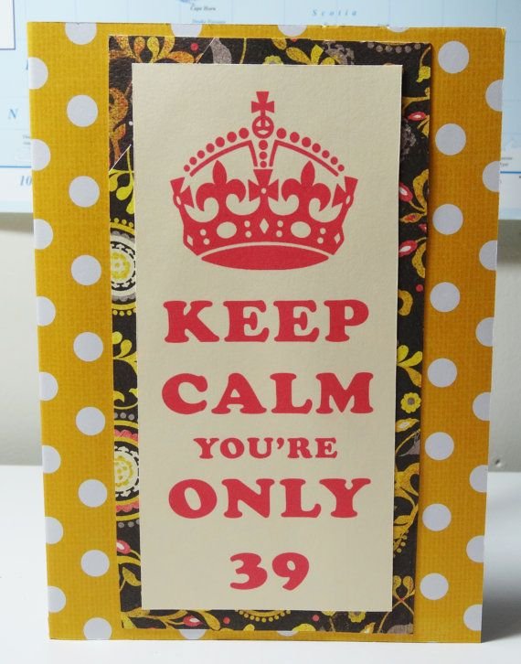 Funny 39th Birthday Card Keep Calm By PaperTechie On Etsy 500 Handmade For All Those 39 Year Olds That Are Slightly Nervous